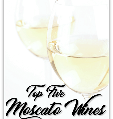 Top Five Moscato Wines – My List