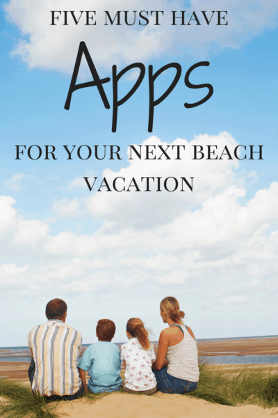 5 Must Have Apps For Your Beach Vacation